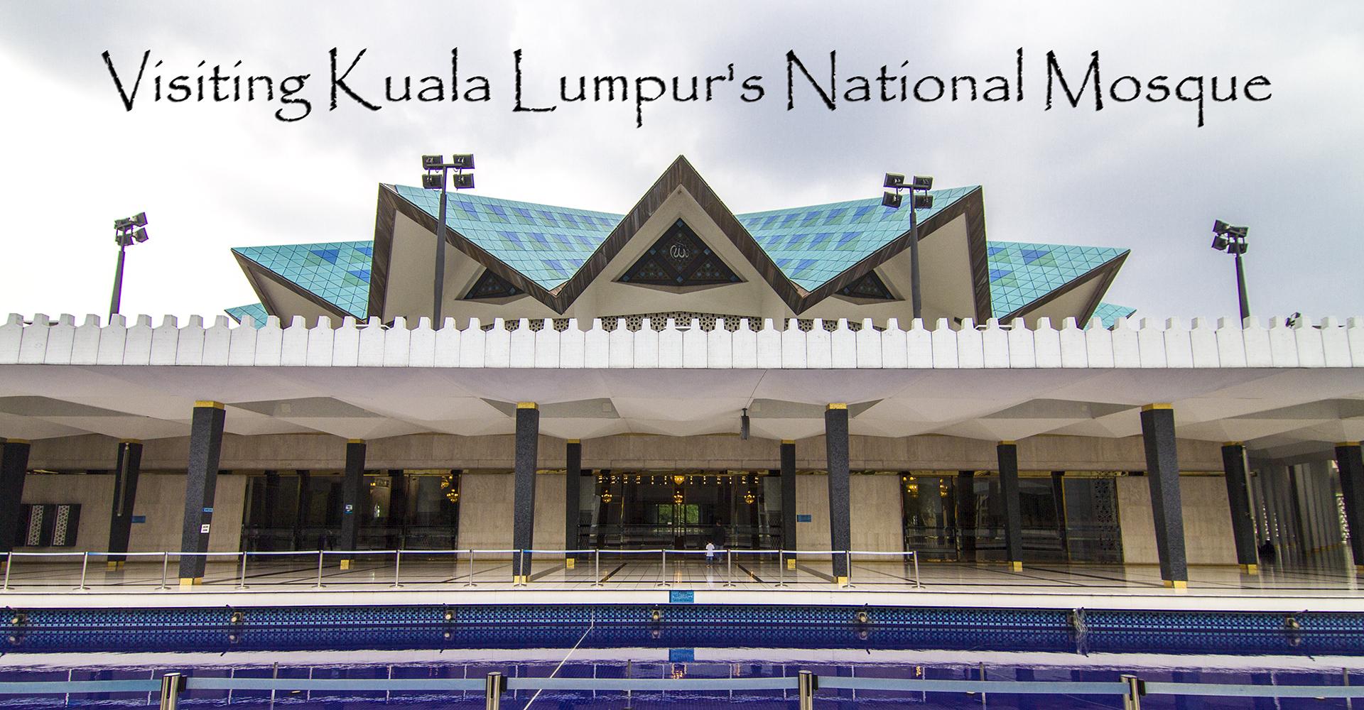 Visiting Kuala Lumpurs National Mosque